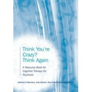 Think You're Crazy? Think Again by Julia Renton