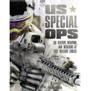US Special Ops: The History, Weapons, and Missions of Elite Military Forces