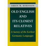 Old English and Its Closest Relatives by Orrin W. Robinson