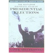 The Routledge Historical Atlas of Presidential Elections by Yanek Mieczkowski
