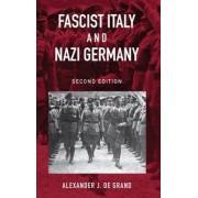 Fascist Italy and Nazi Germany by Alexander J. De Grand