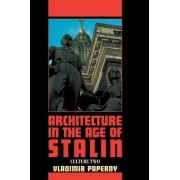 Architecture in the Age of Stalin by Vladimir Paperny
