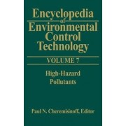 Encyclopedia of Environmental Control Technology: High-hazard Pollutants v. 7 by Paul N. Cheremisinoff