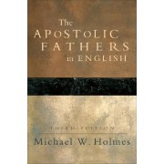 The Apostolic Fathers in English by Michael W. Holmes