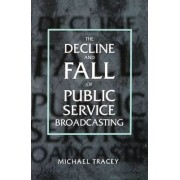 The Decline and Fall of Public Service Broadcasting by Professor and Director Center for Mass Media Research Michael Tracey Cat