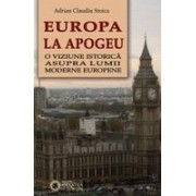 EUROPA LA APOGEU. O viziune istorică asupra lumii moderne europene