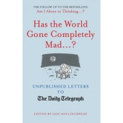 Has the World Gone Completely Mad...? by Iain Hollingshead