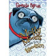 Molly Moon's Incredible Book of Hypnotism by Georgia Byng