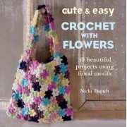 Cute and Easy Crochet with Flowers by Nicki Trench