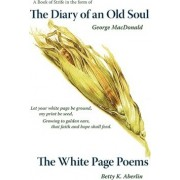 The Diary of an Old Soul & the White Page Poems by Betty K Aberlin