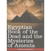 Egyptian Book of the Dead and the Mysteries of Amenta by Gerald Massey