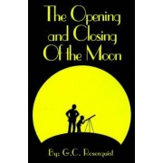 The Opening and Closing of the Moon by G C Rosenquist
