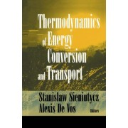 The Thermodynamics of Energy Conversion and Transport by Stanislaw Sieniutycz