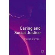 Caring and Social Justice by Marian Barnes