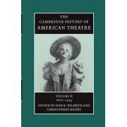 The Cambridge History of American Theatre: 1870-1945 v. 2 by Don B. Wilmeth