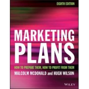 Marketing Plans 8E - How to Prepare Them, How to Profit From Them by Malcolm McDonald