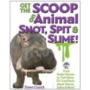 Get the Scoop on Animal Snot, Spit & Slime!: From Snake Venom to Fish Slime, 251 Cool Facts about Mucus, Saliva & More!, Hardcover