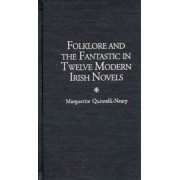 Folklore and the Fantastic in Twelve Modern Irish Novels by Marguerite Quintelli-Neary