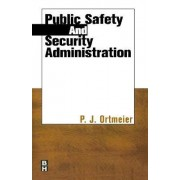 Public Safety and Security Administration by P. J. Ortmeier
