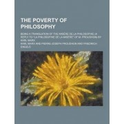 The Poverty of Philosophy; Being a Translation of the Misere de La Philosophie (a Reply to La Philosophie de La Misere of M. Proudhon) by Karl Marx by Karl Marx