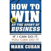 How to Win at the Sport of Business by Mark Cuban