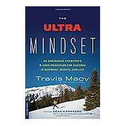 The Ultra Mindset: An Endurance Champion's 8 Core Principles for Success in Business Sports and Life