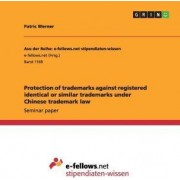Protection of Trademarks Against Registered Identical or Similar Trademarks Under Chinese Trademark Law by Patric Werner