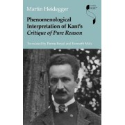 Phenomenological Interpretation of Kant's Critique of Pure Reason by Martin Heidegger