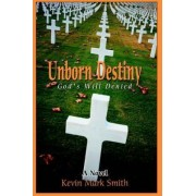 Unborn Destiny by Kevin Mark Smith