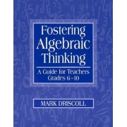 Fostering Algebraic Thinking by Mark Driscoll