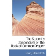 The Student's Compendium of the Book of Common Prayer by Henry Allden Nash