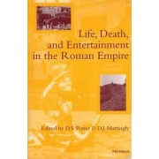Life, Death, & Entertainment in the Roman Empire by D. S. Potter