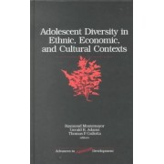 Adolescent Diversity in Ethnic, Economic and Cultural Contexts by Raymond Montemayor