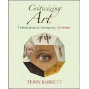 Criticizing Art: Understanding the Contemporary by Terry Barrett
