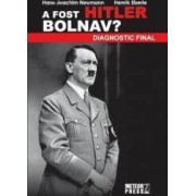 A fost Hitler bolnav - Hans-Joachim Neumann Henrik Eberle