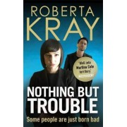 Nothing But Trouble by Roberta Kray