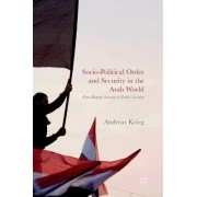 Socio-Political Order and Security in the Arab World: From Regime Security to Public Security