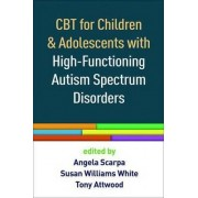 CBT for Children and Adolescents with High-Functioning Autism Spectrum Disorders by Angela Scarpa