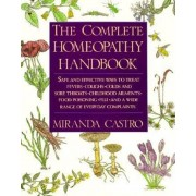 The Complete Homeopathy Handbook: Safe and Effective Ways to Treat Fevers, Coughs, Colds and Sore Throats, Childhood Ailments, Food Poisoning, Flu, an, Paperback