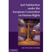 Just Satisfaction Under the European Convention on Human Rights by Octavian Ichim