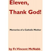 Eleven, Thank God! Memories of a Catholic Mother by Vincent McNabb