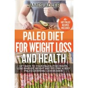 Paleo Diet for Weight Loss and Health: Get Back to Your Paleolithic Roots, Lose Massive Weight and Become a Sexy Paleo Caveman/ Cavewoman. +40 Paleo R