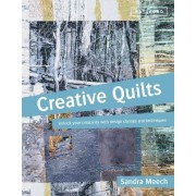 Creative Quilts: Unlock your creativity with design classes and by Sandra Meech