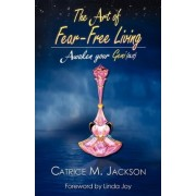 The Art of Fear-Free Living by Catrice M Jackson