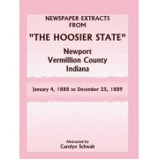 Newspaper Extracts from The Hoosier State Newspapers, Newport, Vermillion County, Indiana, January 4, 1888 - December 25, 1889 by Carolyn Schwab
