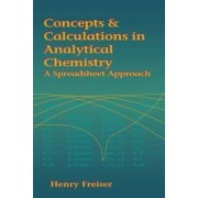 Concepts & Calculations in Analytical Chemistry Featuring the Use of Excel: Featuring Excel by Henry Freiser