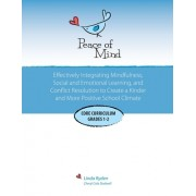 Peace of Mind: Core Curriculum for Grades 1 and 2: Effectively Integrating Mindfulness, Social and Emotional Learning and Conflict Re