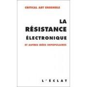 La Resistance Electronique Et Autres Idees Impopulaires