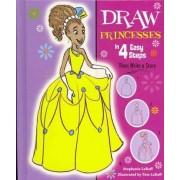Draw Princesses in 4 Easy Steps by Stephanie Labaff