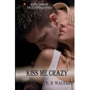 Kiss Me Crazy by E B Walters